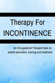 Therapy for Incontinence: Awareness is Key. An occupational therapist talks about patient education, training and treatment. More than 13 million US citizens have incontinence - it doesn't have to be an embarrassing topic. Think about how OTs can bring awareness to this widespread issue. #OTmonth #occupationaltherapy