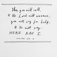 and he will say HERE AM I - always -- waiting is not a failure of Him to move - but our opportunity to prove, our faith and belief.