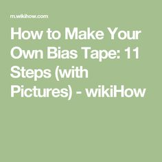 How to Make Your Own Bias Tape: 11 Steps (with Pictures) - wikiHow