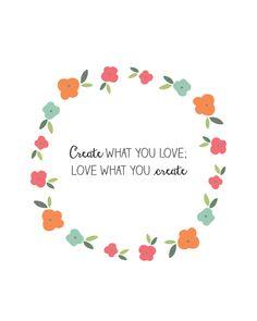 Create What You Love; Love What You Create