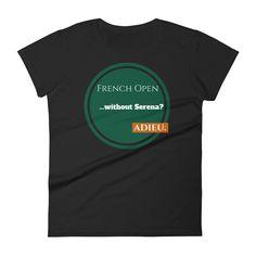 French Open without Serena Adieu. Women's T-Shirt