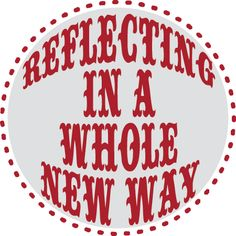Reflections 2013:  Reflecting in a whole new way