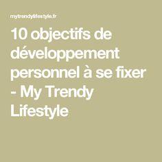10 objectifs de développement personnel à se fixer - My Trendy Lifestyle