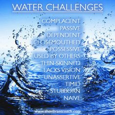 Elements Water: #Water ~ The Four Elements of Success™ Character Strengths and Challenges: Water Challenges.