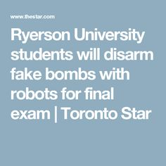 Ryerson University students will disarm fake bombs with robots for final exam Toronto Star, Science Student, Final Exams, Computer Science, Robots, Finals, Students, University, Robotics