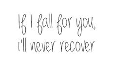 if i fall for you, i'll never recover. -maroon 5, love somebody