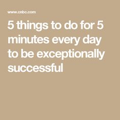 5 things to do for 5 minutes every day to be exceptionally successful