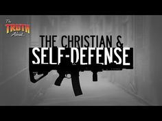 The Christian and Self Defense | The Truth About... - YouTube