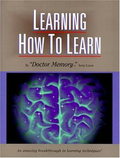 Learning How to Learn: The Ultimate Learning and Memory Instruction
