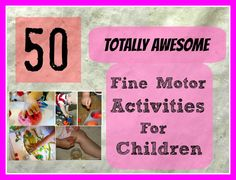 Fine Motor Skills Activities for Toddlers, Preschool and Kids. : 50 Fine Motor Skills Activities for Children - Love, Play, Learn Motor Skills Activities, Gross Motor Skills, Sensory Activities, Preschool Activities, Early Learning, Learning Activities, Kids Learning, Teaching Ideas, Summer Activities