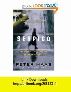 Serpico (9780060738181) Peter Maas , ISBN-10: 0060738189  , ISBN-13: 978-0060738181 ,  , tutorials , pdf , ebook , torrent , downloads , rapidshare , filesonic , hotfile , megaupload , fileserve