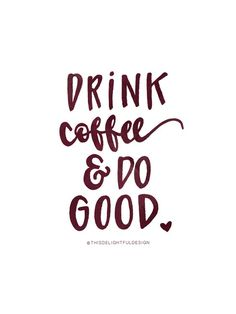 #coffee #coffeequotes #dogood  Drink coffee & do good. The most important things.