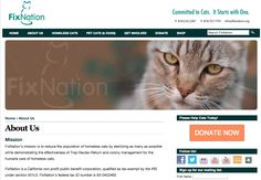 Fixnation.org - FixNation's mission is to reduce the population of homeless cats by sterilizing as many as possible while demonstrating the effectiveness of Trap-Neuter-Return and colony management for the humane care of homeless cats.