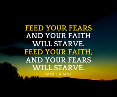 max lucado | max-lucado-quotes-feed-your-fears-and-your-faith-will-starve-feed-your ...