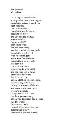 The Journey by Mary Oliver - One of my favorite poems from one of my favorite poets . . .