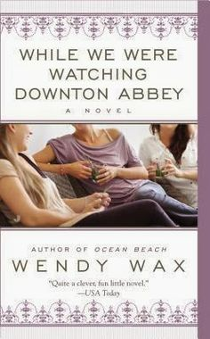 Sincerely Stacie Book Review: WHILE WE WERE WATCHING DOWNTON ABBEY by Wendy Wax.    Fans of Downton Abbey and great girlfriend novels will love this book!