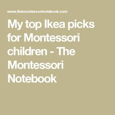 My top Ikea picks for Montessori children - The Montessori Notebook