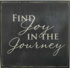 Find Joy in the Journey... - quote