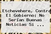 http://tecnoautos.com/wp-content/uploads/imagenes/tendencias/thumbs/etchevehere-contra-el-gobierno-no-serian-buenas-noticias-si.jpg Luis Miguel. Etchevehere, contra el Gobierno: No serían buenas noticias si ..., Enlaces, Imágenes, Videos y Tweets - http://tecnoautos.com/actualidad/luis-miguel-etchevehere-contra-el-gobierno-no-serian-buenas-noticias-si/