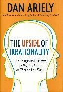 In The Upside of Irrationality, Dan Ariely draws on his background in behavioral economics to examine irrational human behavior and how it affects decision making in the workplace and in human relationships.