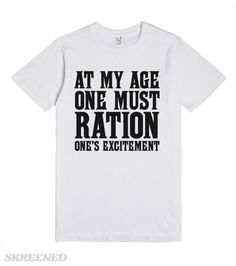 At My Age - White Birthday Shirt  | Birthday gift or fan of Violet and her zinger lines.  Rationing ones excitement is an ageless saying! #Skreened
