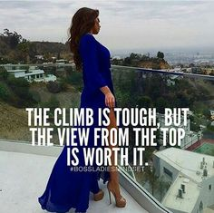 It's always worth it. Stand at the top and know you made It! No one made it for you, you did it!