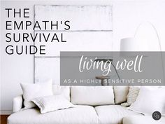 An Empath's Guide to Survival: Living Well as a Highly Sensitive Person