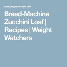 Bread-Machine Zucchini Loaf | Recipes | Weight Watchers
