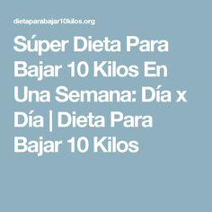 Súper Dieta Para Bajar 10 Kilos En Una Semana: Día x Día | Dieta Para Bajar 10 Kilos