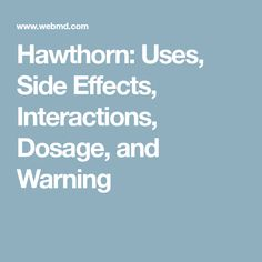 Hawthorn: Uses, Side Effects, Interactions, Dosage, and Warning