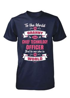 6304e1c1 My Granny Is A Chief Technology Officer, She Is My World - Unisex Tshirt  Nurse