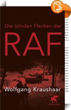 Die blinden Flecken der RAF    :  Der Deutsche Herbst im Jahre 1977 bildet die düsterste Epoche der  bundesdeutschen Nachkriegsgeschichte. Wolfgang Kraushaar, der beste  Kenner dieser Zeit, wirft neue Fragen auf und gibt neue Antworten.