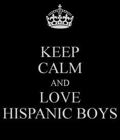 KEEP CALM AND LOVE HISPANIC BOYS <3