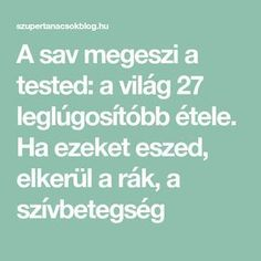 A sav megeszi a tested: a világ 27 leglúgosítóbb étele. Ha ezeket eszed, elkerül a rák, a szívbetegség Go Fit, Health Advice, Natural Health, Healthy Life, Vitamins, Good Food, Food And Drink, Health Fitness, Therapy