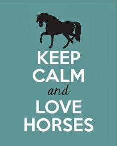 Keep Calm and Love Horses http://fullofgreatideas.blogspot.jp/2013/10/free-printable-keep-calm-and-love-horses.html