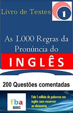 AS 1.000 REGRAS DA PRONÚNCIA DO INGLÊS - LIVRO DE TESTES 1 - 200 Questões Comentadas (Portuguese Edition) - Aprenda essa e outras dicas no Site Apostilas da Cris [http://apostilasdacris.com.br/as-1-000-regras-da-pronuncia-do-ingles-livro-de-testes-1-200-questoes-comentadas-portuguese-edition/]. Veja Também as Apostila Exclusivas para Concursos Públicos.