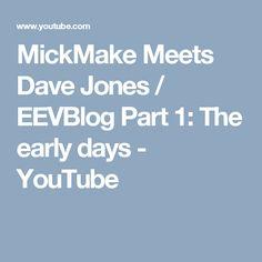 MickMake Meets Dave Jones / EEVBlog Part 1: The early days - YouTube