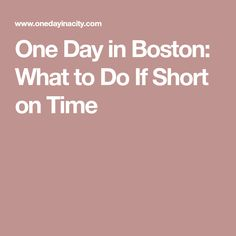One Day in Boston: What to Do If Short on Time