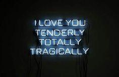 "Do I need to say more? | ""I love you tenderly, totally, tragically."" — Alberto Moravia"