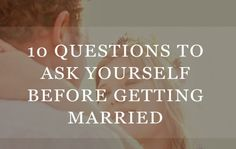 10 Questions To Ask Yourself Before Getting Married