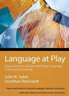 Language at play : digital games in second and foreign language teaching and learning / Julie M. Sykes, Jonathon Reinhardt - Boston : Pearson, cop. 2013