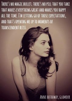 """""""...Moments of transcendent bliss."""" Anne Hathaway"""