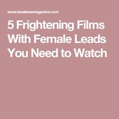 5 Frightening Films With Female Leads You Need to Watch