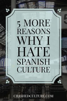 There are just some things that make me hate Spanish culture. I love Spain, I…