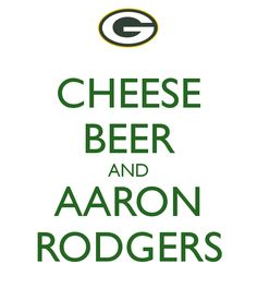 Cheese Beer and Aaron Rodgers