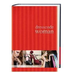 Dresscode Woman: Der Style Guide für den perfekten Auftritt. Das Buch beantwortet fast alle Stylingfragen.