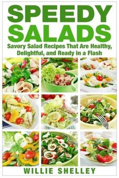 Speedy Salads: Savory Salad Recipes That Are Healthy, Delightful, and Ready in a Flash
