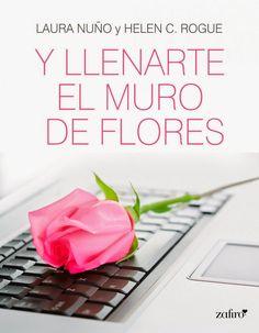 Mis momentos de lectura: Y llenarte el muro de flores - Helen C. Rogue y La...