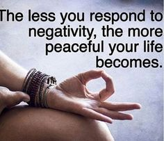 The less you respond to negativity, the more peaceful your life becomes......................................................................................................................................................................................... self love self care meditation yoga zen buddhist buddhism quotes