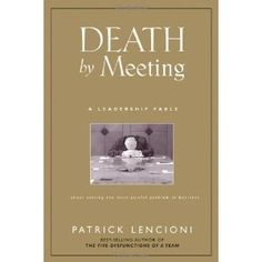 Death by Meeting: A Leadership Fable...About Solving the Most Painful Problem in Business by Lencioni, Patrick 1st first edition Hardcover 2004: Amazon.ca: Patrick Lencioni: Books